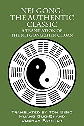 Nei Gong: The Authentic Classic: A Translation of the Nei Gong Zhen Chuan de Tom Bisio, Huang Guo-Qi et Joshua Paynter chez Outskirts Press