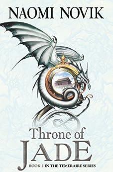 Throne of Jade (The Temeraire Series, Book 2) by [Naomi Novik]