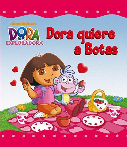 Dora quiere a Botas (Dora la exploradora) (Un cuento de Dora la exploradora)