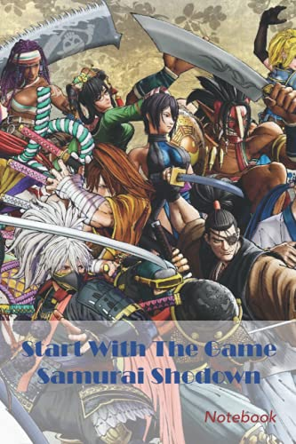 Start With The Game Samurai Shodown Notebook: Notebook|Journal| Diary/ Lined - Size 6x9 Inches 100 Pages
