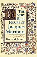 The Very Rich Hours of Jacques Maritain: A Spiritual Life