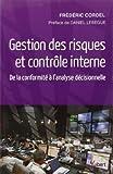 Gestion des risques et contrôle interne - De la conformité à l'analyse décisionnelle de Frédéric Cordel (25 mars 2013) Broché - 25/03/2013