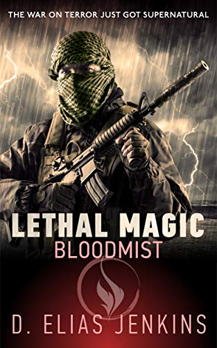 Lethal Magic: Bloodmist: (A Special Forces, Supernatural Thriller series) by [D Elias Jenkins]