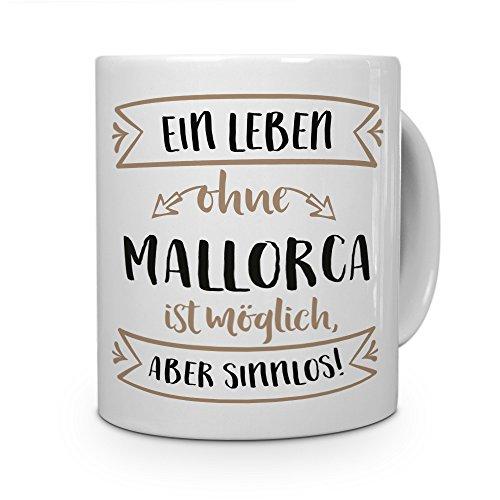 printplanet® Tasse mit Aufdruck Mallorca - Motiv Sinnlos - Namenstasse, Kaffeebecher, Mug, Becher, Kaffeetasse - Farbe Weiß