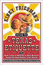 Kinky Friedman's Guide to Texas Etiquette: Or How to Get to Heaven or Hell Without Going Through Dallas-Fort Worth by Kinky Friedman (2003-04-01)