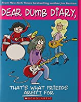 Dear Dumb Diary #9: That's What Friends Aren't For by Jim Benton(2010-01-01)