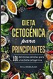 Dieta cetogénica para principiantes: 101 deliciosas recetas para una dieta cetogénica