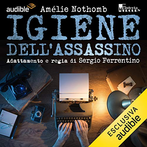 Igiene dell'assassino                   By:                                                                                                                                 Amélie Nothomb,                                                                                        G. Sergio Ferrentino                               Narrated by:                                                                                                                                 Dario Penne,                                                                                        Cinzia Spanò,                                                                                        Daniele Ornatelli,                   and others                 Length: 1 hr and 21 mins     Not rated yet     Overall 0.0