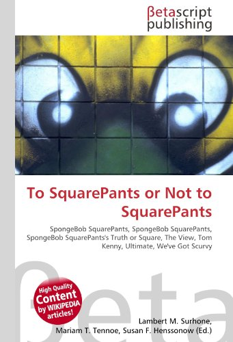 To SquarePants or Not to SquarePants: SpongeBob SquarePants, SpongeBob SquarePants, SpongeBob SquarePants's Truth or Square, The View, Tom Kenny, Ultimate, We've Got Scurvy