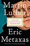 Martin Luther: The Man Who Rediscovered God and Changed the World - Eric Metaxas