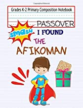 Grades K-2 Primary Composition Notebook Passover- I Found The Afikoman: Kids Writing Paper With Lines Draw and Write