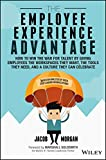 The Employee Experience Advantage: How to Win the War for Talent by Giving Employees the Workspaces they Want, the Tools they Need, and a Culture They Can Celebrate
