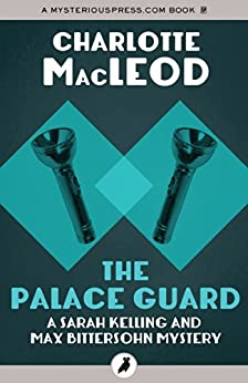 The Palace Guard (Sarah Kelling and Max Bittersohn Mysteries) by [Charlotte MacLeod]