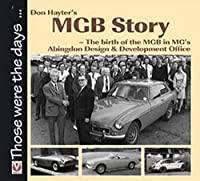Don Hayter's MGB Story: The birth of the MGB in MG's Abingdon Design & Development Office (Those were the days...)