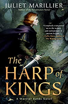 The Harp of Kings (Warrior Bards Book 1) by [Juliet Marillier]