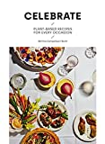 Celebrate: Plant Based Recipes for Every Occasion