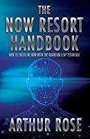 The NOW Resort: How To Enter The Now With The Quantum Leap Technique Handbook