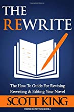 The Rewrite: The How To Guide for Revising Rewriting & Editing Your Novel (Writer to Author)