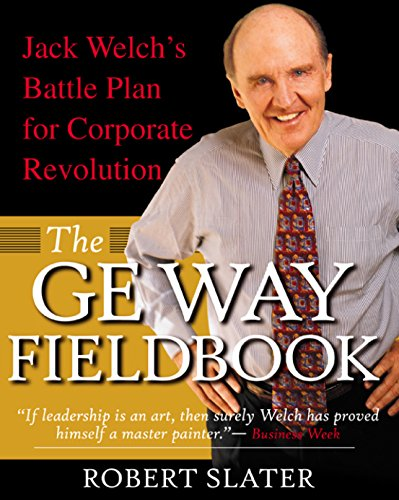 The GE Way Fieldbook: Jack Welch's Battle Plan for Corporate...