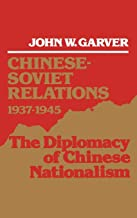 Chinese-Soviet Relations 1937-1945: The Diplomacy of Chinese Nationalism