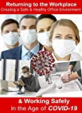 Returning to the Workplace - Creating a Safe and Healthy Office Environment & Working Safely in the Age of the COVID-19 Pandemic