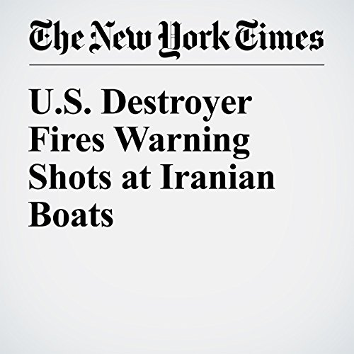 U.S. Destroyer Fires Warning Shots at Iranian Boats copertina