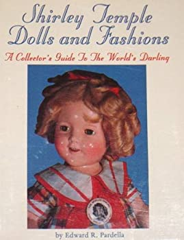 Shirley Temple Dolls and Fashions  A Collector s Guide to the World s Darling