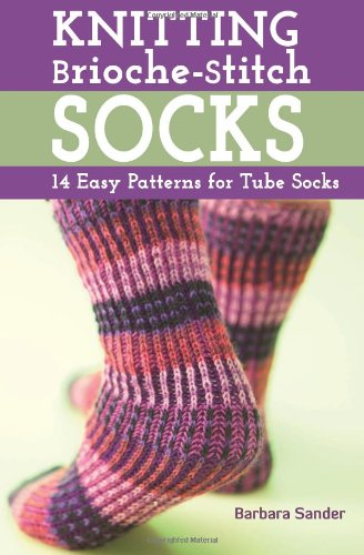 Knitting Brioche Stitch Socks: 14 Easy Patterns for Tube Socks by Barbara Sander