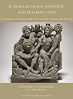 Kushan, Kushano-Sasanian, and Kidarite Coins: A Catalogue of Coins from the American Numismatic Society (Ancient Coins in North American Collections)