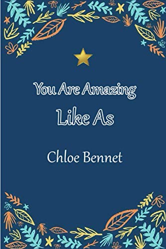 You Are Amazing Like As Chloe Bennet: Chloe Bennet journal diary notebook to write down things, record plans or keep track of habits for you or as a gift for your kids boy or girl