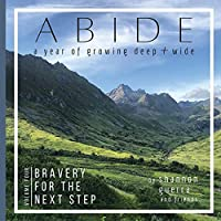 Bravery for the Next Step: A Year of Growing Deep and Wide (Abide)