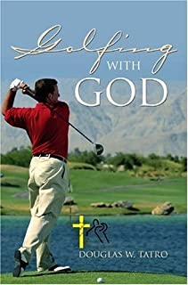 Golfing with God by Douglas Tatro (2004-10-12)