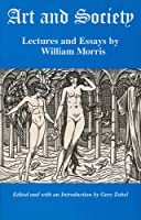 Art and Society: Lecutres and Essays by William Morris