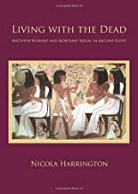 Living with the Dead: Ancestor Worship and Mortuary Ritual in Ancient Egypt (Studies in Funerary Archaeology)