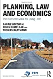 Planning, Law and Economics: The Rules We Make for Using Land (RTPI Library) - Barrie Needham