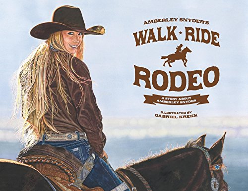 Compare Textbook Prices for Walk Ride Rodeo: A Story About Amberley Snyder  ISBN 9780692999189 by Snyder, Amberley,Krekk, Gabriel