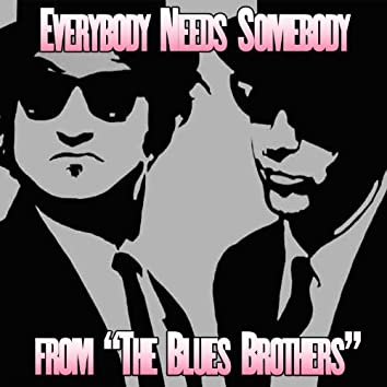 """Everybody Needs Somebody (Soundtrack from """"The Blues Brothers"""")"""
