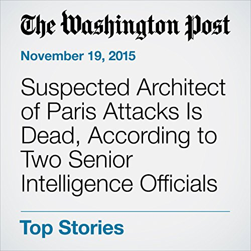 Suspected Architect of Paris Attacks Is Dead, According to Two Senior Intelligence Officials audiobook cover art