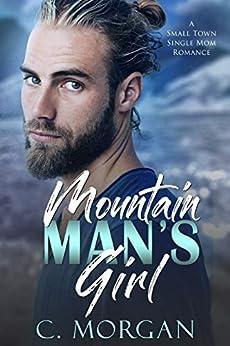 Mountain Man's Girl: A Small Town Single Mom Romance by [C. Morgan]