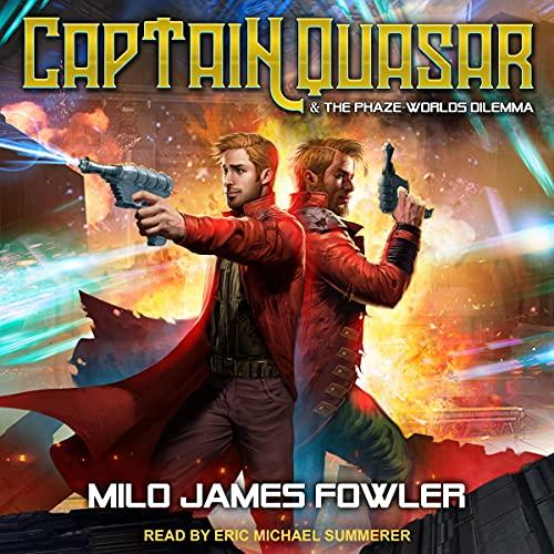 Captain Quasar & The Phaze-Worlds Dilemma Audiobook By Milo James Fowler cover art