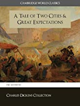 A Tale of Two Cities and Great Expectations: Two Novels, The Critical Edition with Complete Novels and 300+ Pages of Historical Materials (Cambridge World ... (Charles Dickens Collection Book 1)