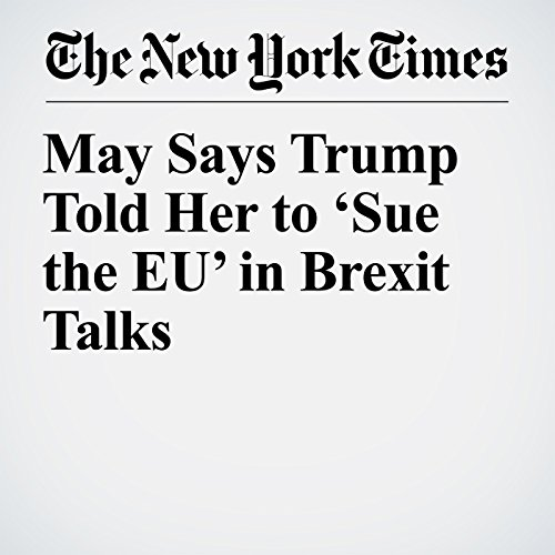 May Says Trump Told Her to 'Sue the EU' in Brexit Talks copertina