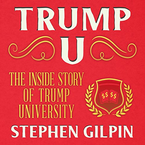 Trump U: The Inside Story of Trump University                   By:                                                                                                                                 Stephen Gilpin                               Narrated by:                                                                                                                                 James Romick                      Length: 6 hrs and 35 mins     3 ratings     Overall 4.3