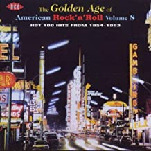 The Golden Age Of American Rock 'n' Roll, Volume 8: Hot 100 Hits From 1954-1963 by Various Artists (1999-11-23)