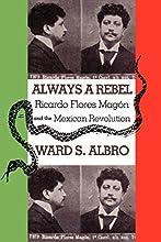 Always a Rebel: Ricardo Flores Magón and the Mexican Revolution