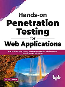 Hands-on Penetration Testing for Web Applications: Run Web Security Testing on Modern Applications Using Nmap, Burp Suite and Wireshark (English Edition)