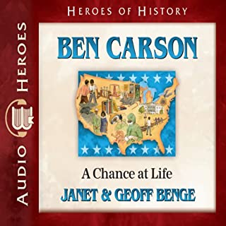 Ben Carson     A Chance at Life (Heroes of History)              By:                                                                                                                                 Janet Benge,                                                                                        Geoff Benge                               Narrated by:                                                                                                                                 Tim Gregory                      Length: 4 hrs and 53 mins     Not rated yet     Overall 0.0