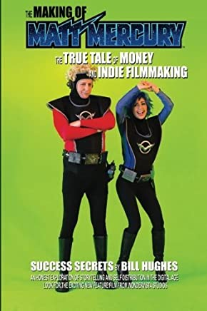 The Making of Matt Mercury: The True Tale of Money and Indie Filmmaking by Bill Hughes (2016-01-15)