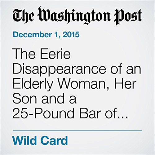 The Eerie Disappearance of an Elderly Woman, Her Son and a 25-Pound Bar of Gold audiobook cover art