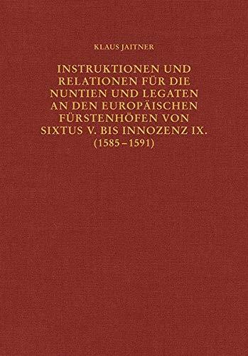 Instruktionen Und Relationen Fur Die Nuntien Und Legaten an Den Europaischen Furstenhofen Von Sixtus